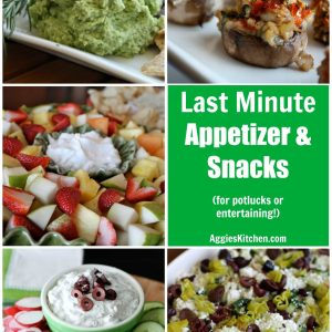 Last minute appetizer and snack recipe ideas for upcoming spring and summer entertaining!