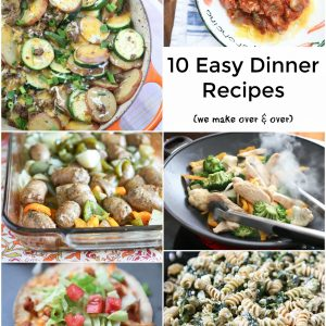 These are 10 Dinner Recipes I make my family over and over. Simple, healthy and easy to change up with seasonal produce!