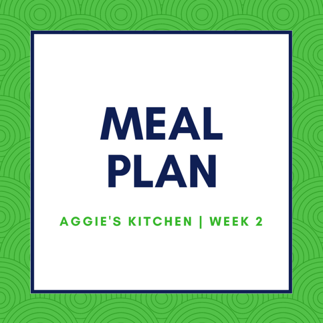 Weekly Meal Plan - Aggie's Kitchen | Week 2